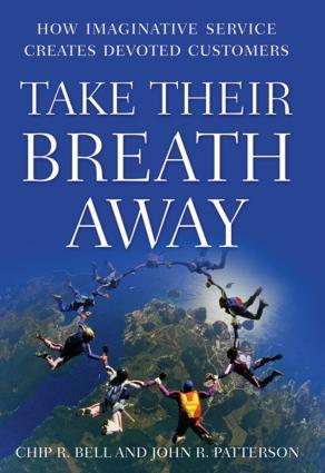 Take Their Breath Away. How Imaginative Service Creates Devoted Customers фото №1