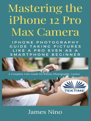 Mastering The IPhone 12 Pro Max Camera фото №1